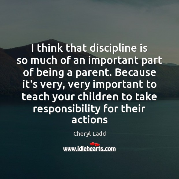 I think that discipline is so much of an important part of Cheryl Ladd Picture Quote