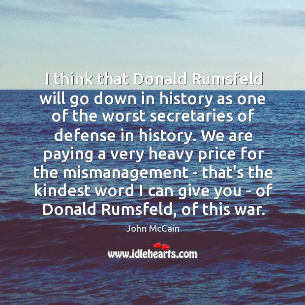 I think that Donald Rumsfeld will go down in history as one Image