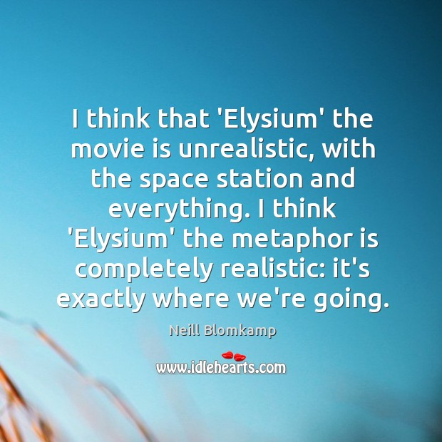 I think that 'Elysium' the movie is unrealistic, with the space station Image