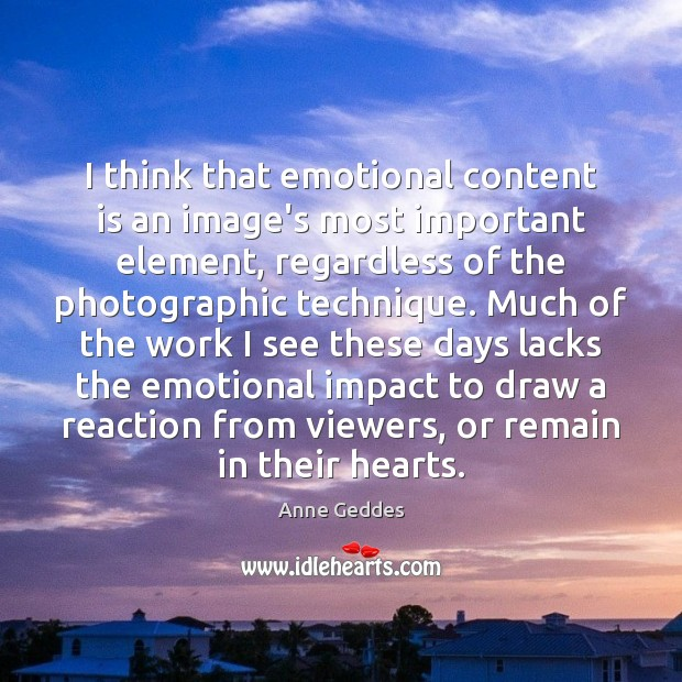 Image, I think that emotional content is an image's most important element, regardless