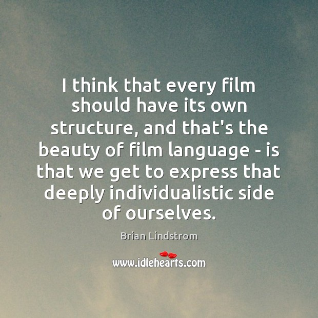 I think that every film should have its own structure, and that's Image