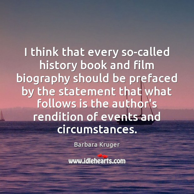 I think that every so-called history book and film biography should be Image