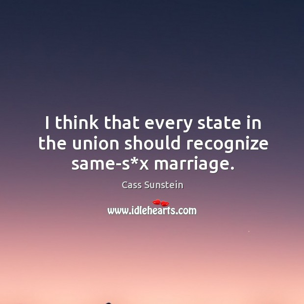I think that every state in the union should recognize same-s*x marriage. Image