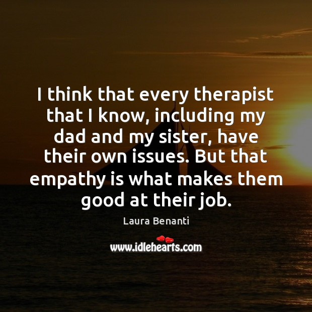 I think that every therapist that I know, including my dad and Laura Benanti Picture Quote
