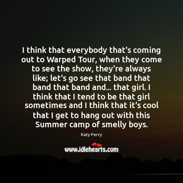I think that everybody that's coming out to Warped Tour, when they Image