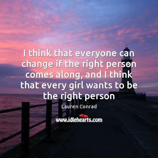 I think that everyone can change if the right person comes along, Lauren Conrad Picture Quote