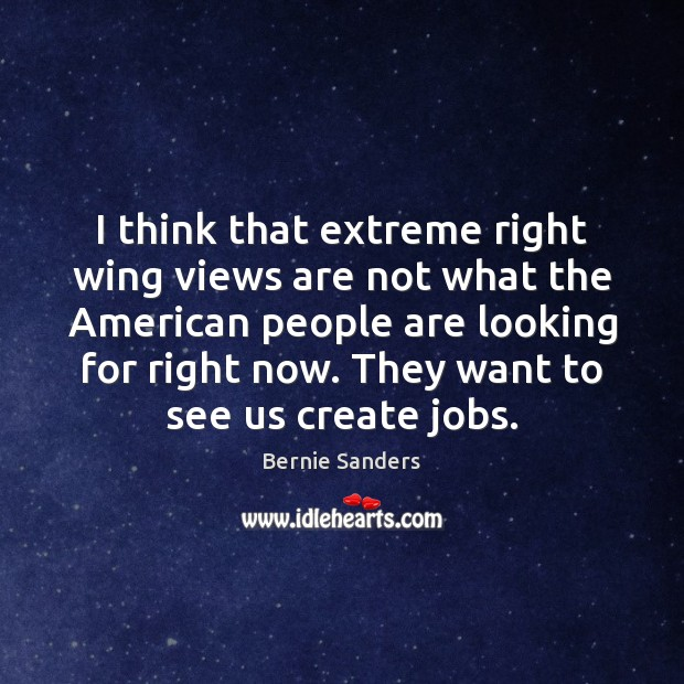 I think that extreme right wing views are not what the American Bernie Sanders Picture Quote