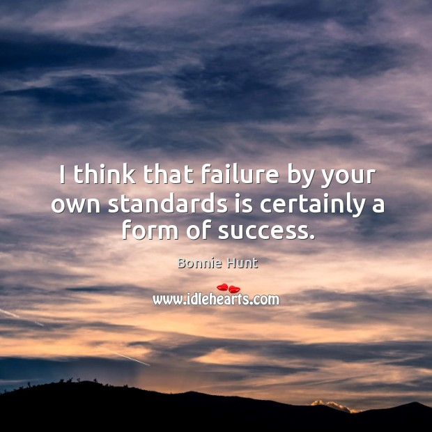 Image, I think that failure by your own standards is certainly a form of success.