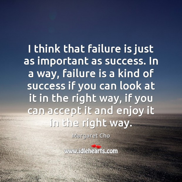 I think that failure is just as important as success. In a Image
