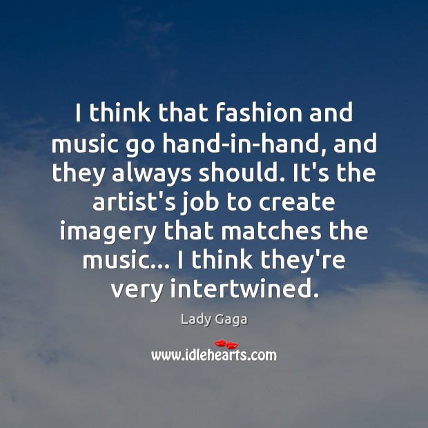 Image, I think that fashion and music go hand-in-hand, and they always should.