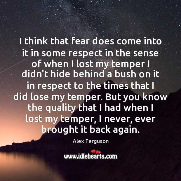 I think that fear does come into it in some respect in Alex Ferguson Picture Quote