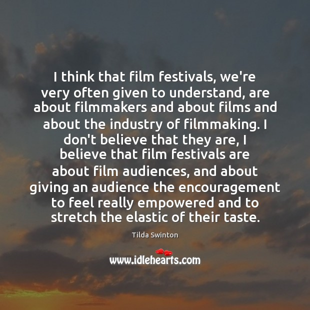 I think that film festivals, we're very often given to understand, are Image