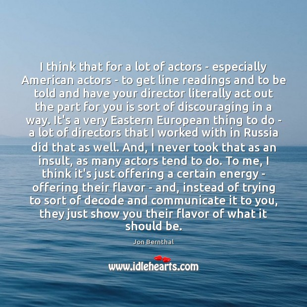 I think that for a lot of actors – especially American actors Jon Bernthal Picture Quote