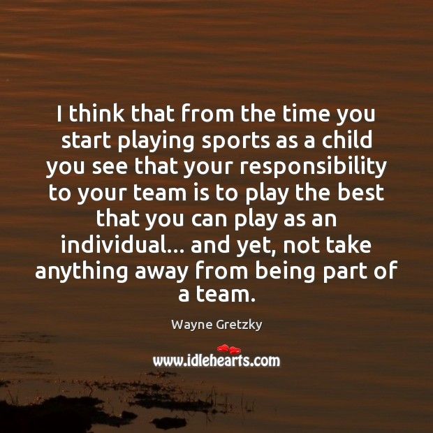 I think that from the time you start playing sports as a Wayne Gretzky Picture Quote