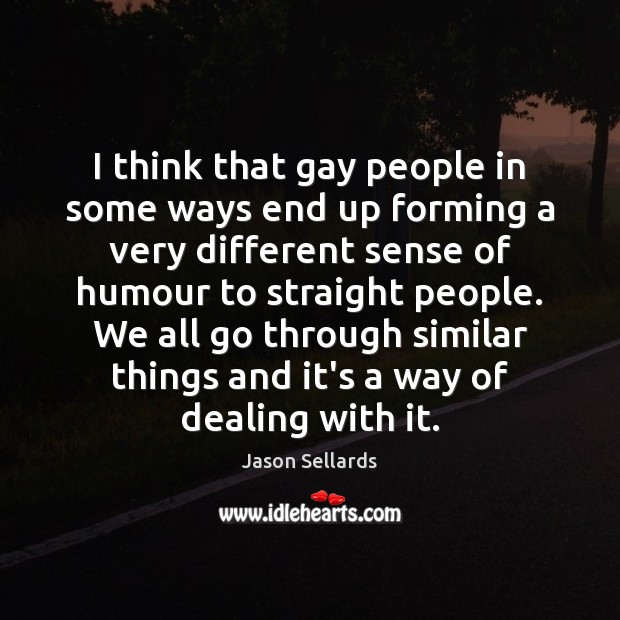I think that gay people in some ways end up forming a Image