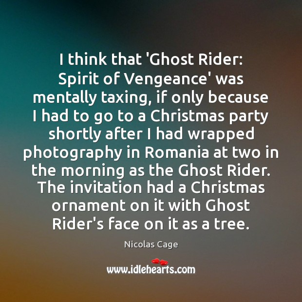 Image, I think that 'Ghost Rider: Spirit of Vengeance' was mentally taxing, if