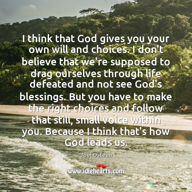 I think that God gives you your own will and choices. I God Quotes Image