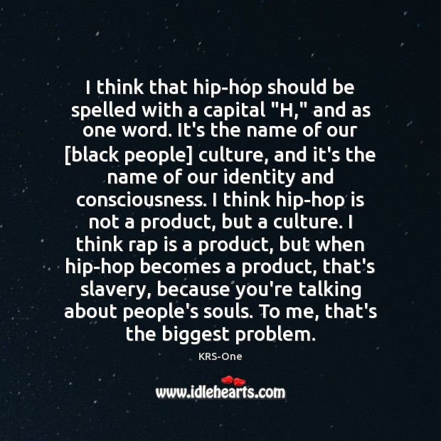 """I think that hip-hop should be spelled with a capital """"H,"""" and KRS-One Picture Quote"""