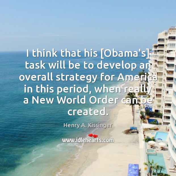 I think that his [Obama's] task will be to develop an overall Image