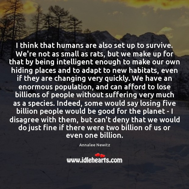 Image, I think that humans are also set up to survive. We're not