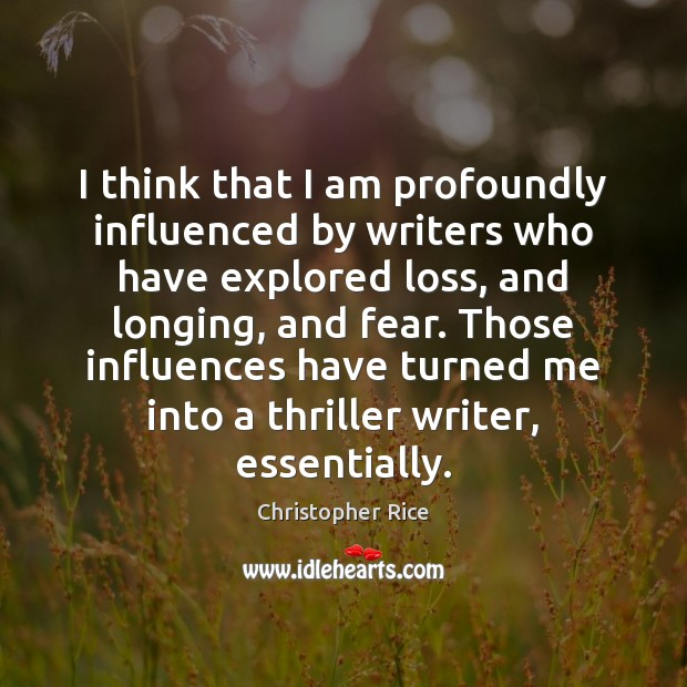 I think that I am profoundly influenced by writers who have explored Christopher Rice Picture Quote