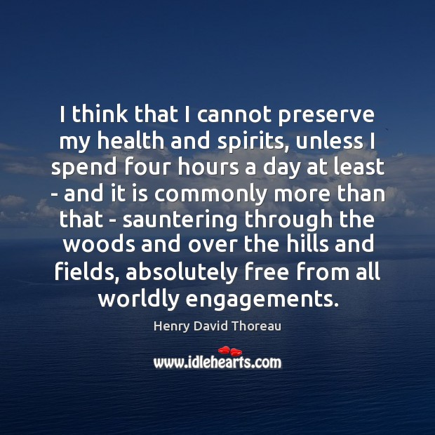 Image, I think that I cannot preserve my health and spirits, unless I