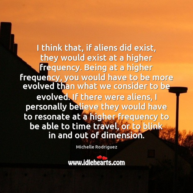 I think that, if aliens did exist, they would exist at a Image
