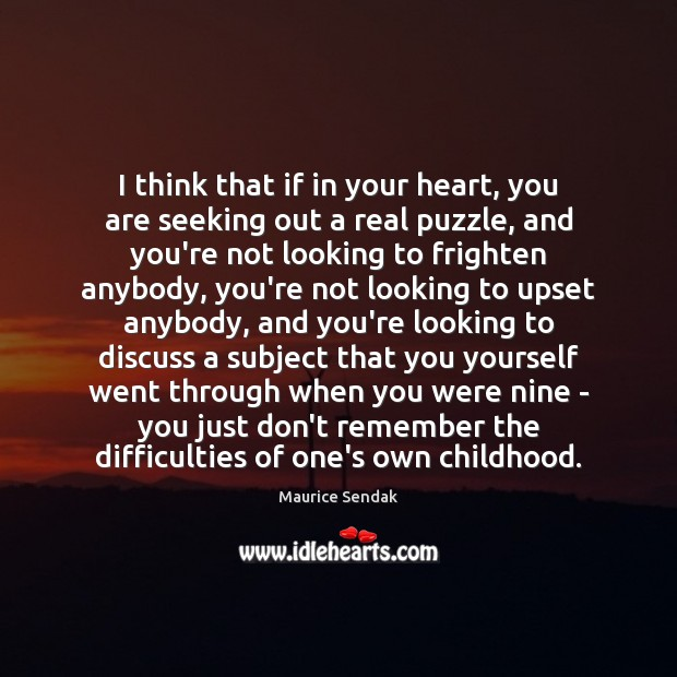 I think that if in your heart, you are seeking out a Maurice Sendak Picture Quote