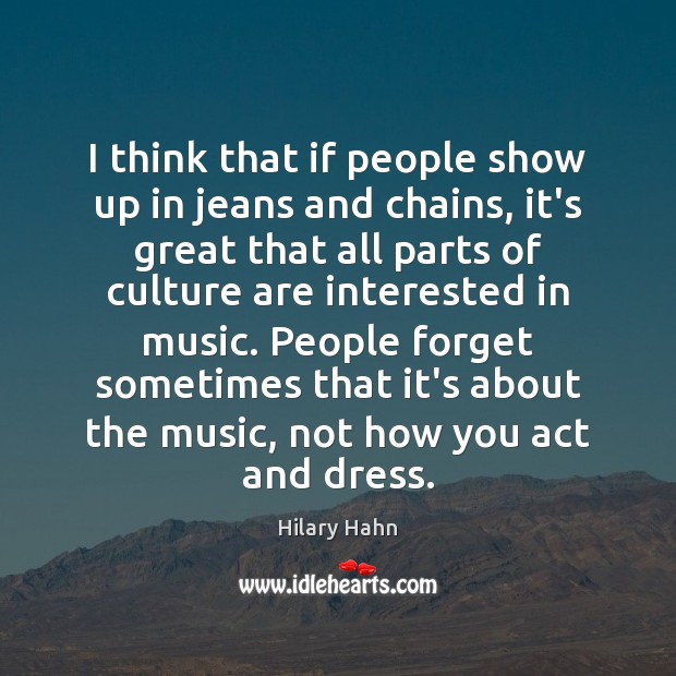 I think that if people show up in jeans and chains, it's Hilary Hahn Picture Quote