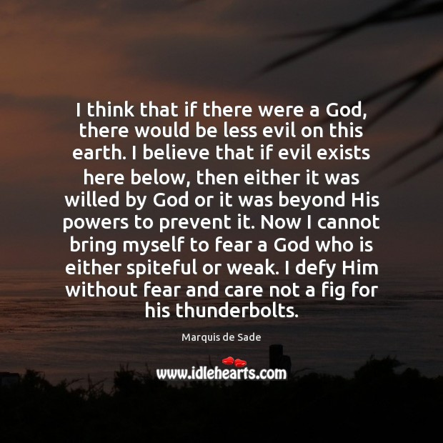 I think that if there were a God, there would be less Marquis de Sade Picture Quote