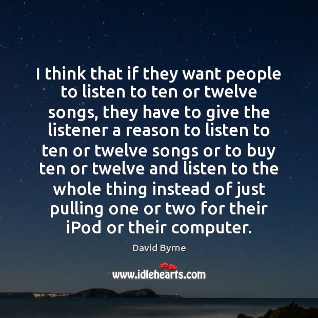 I think that if they want people to listen to ten or David Byrne Picture Quote
