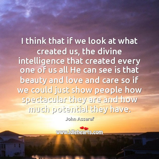 I think that if we look at what created us, the divine John Assaraf Picture Quote