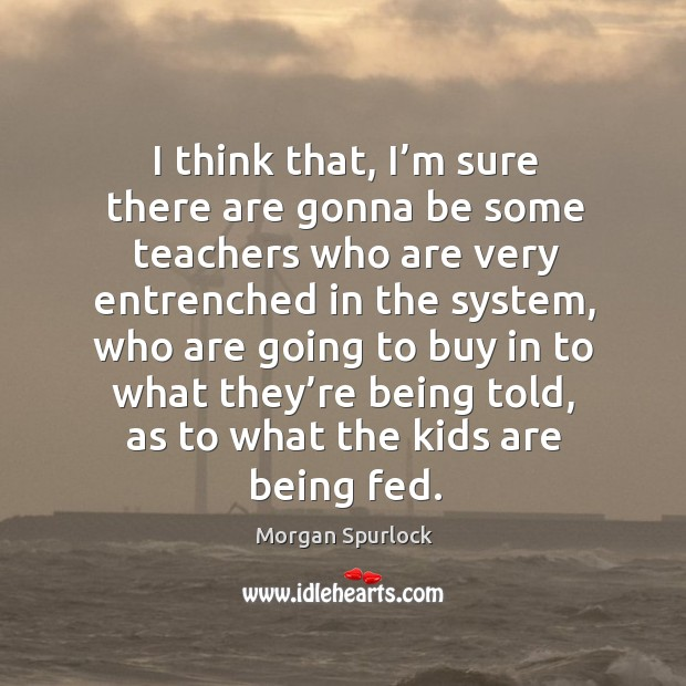 I think that, I'm sure there are gonna be some teachers who are very entrenched in the system Image