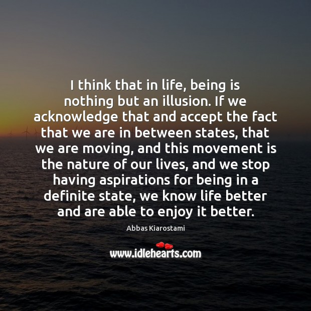 Image, I think that in life, being is nothing but an illusion. If