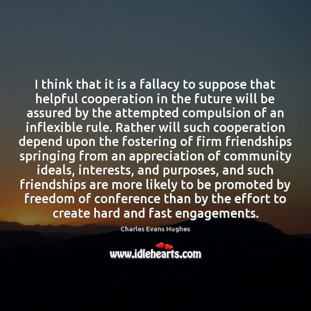 Image, I think that it is a fallacy to suppose that helpful cooperation