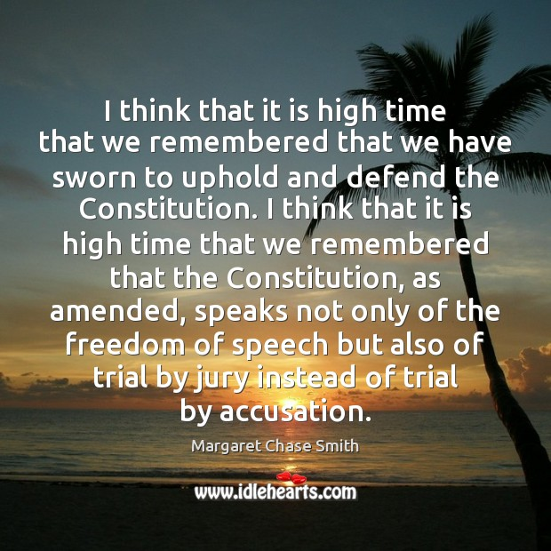 I think that it is high time that we remembered that we Freedom of Speech Quotes Image