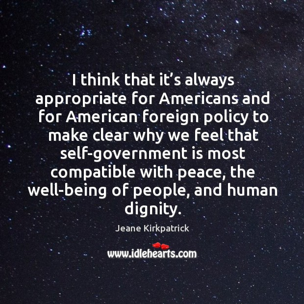I think that it's always appropriate for americans Jeane Kirkpatrick Picture Quote