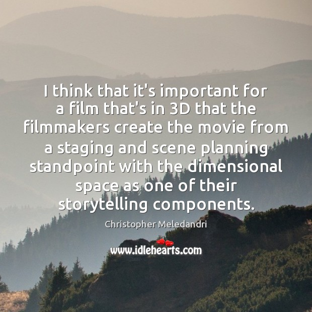 I think that it's important for a film that's in 3D that Image