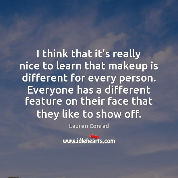 I think that it's really nice to learn that makeup is different Lauren Conrad Picture Quote