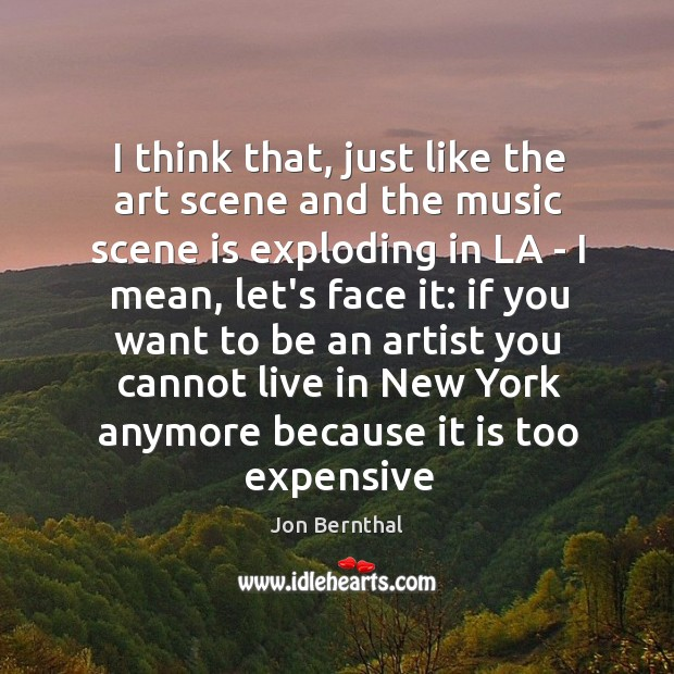 I think that, just like the art scene and the music scene Jon Bernthal Picture Quote