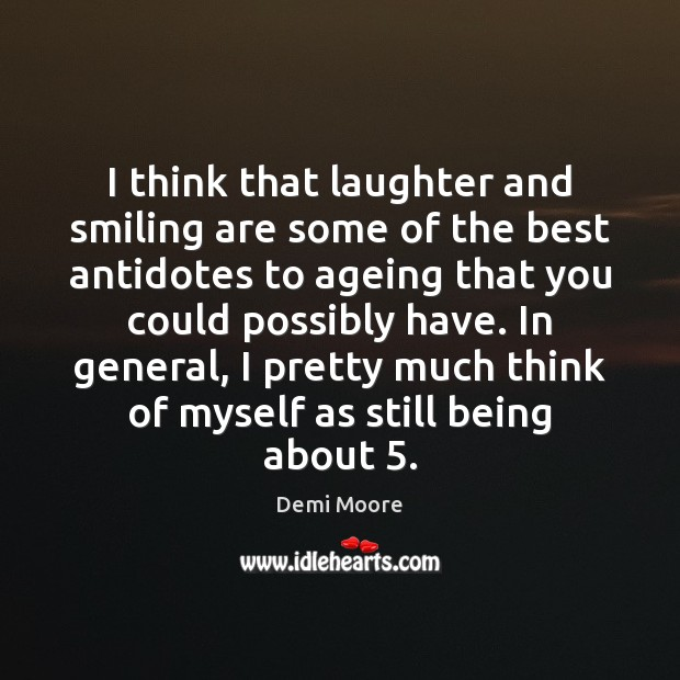 I think that laughter and smiling are some of the best antidotes Demi Moore Picture Quote