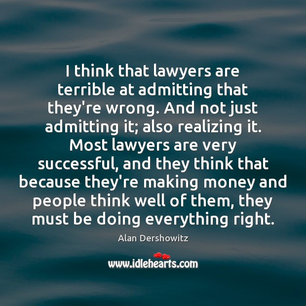 I think that lawyers are terrible at admitting that they're wrong. And Image