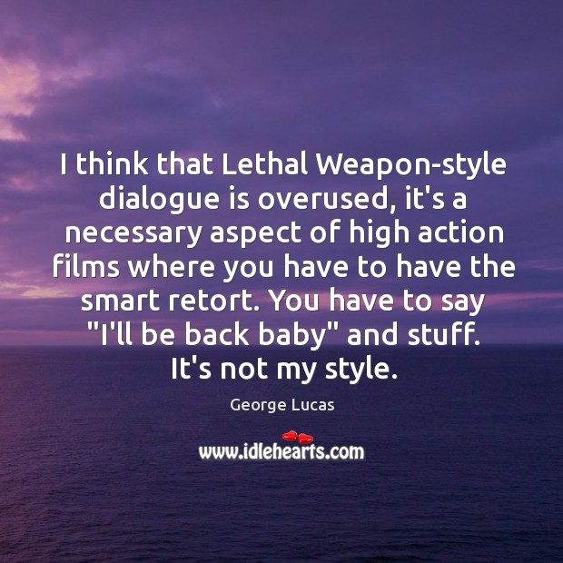 I think that Lethal Weapon-style dialogue is overused, it's a necessary aspect Image