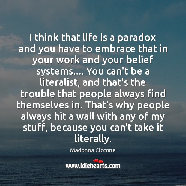 I think that life is a paradox and you have to embrace Image