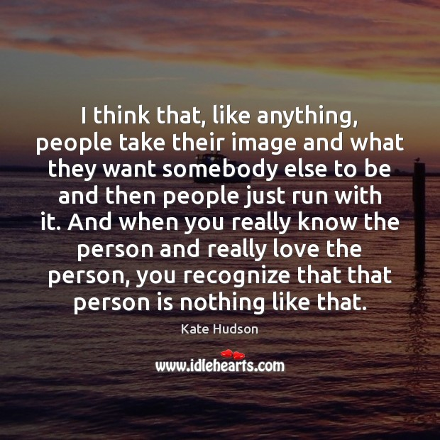 I think that, like anything, people take their image and what they Kate Hudson Picture Quote