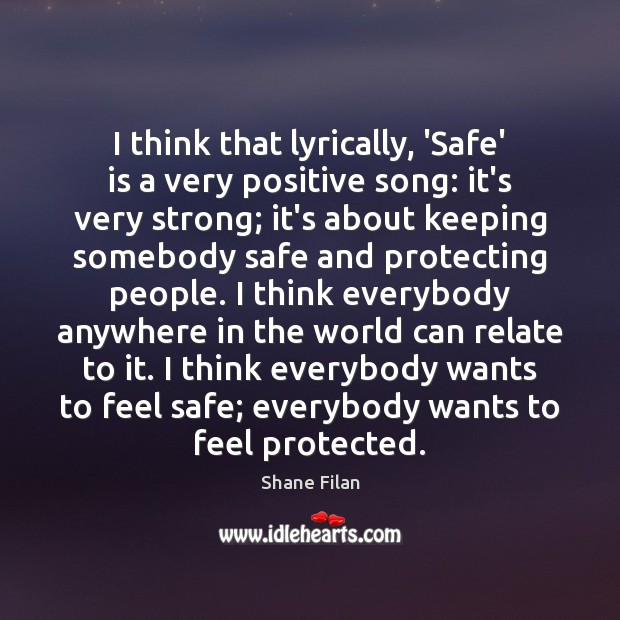 I think that lyrically, 'Safe' is a very positive song: it's very Image