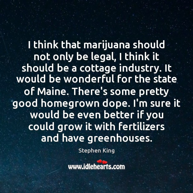 I think that marijuana should not only be legal, I think it Legal Quotes Image