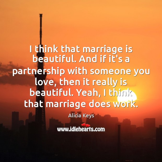 I think that marriage is beautiful. And if it's a partnership with Alicia Keys Picture Quote