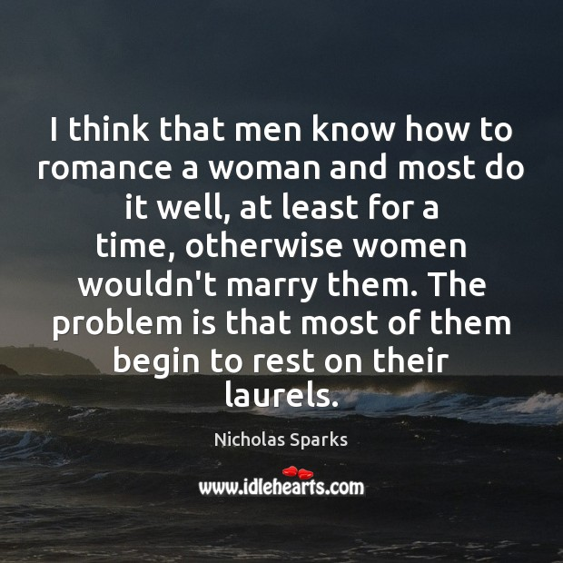 I think that men know how to romance a woman and most Nicholas Sparks Picture Quote
