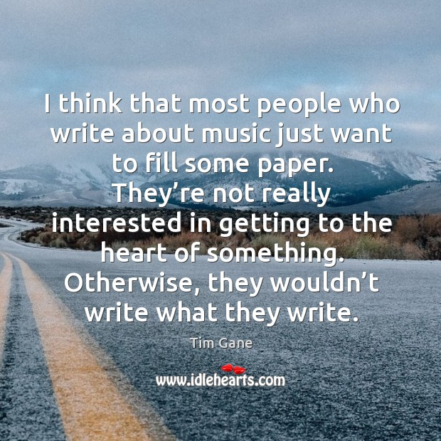 I think that most people who write about music just want to fill some paper. Image